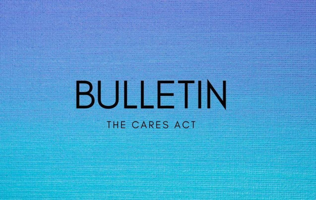 Bulletin - The CARES Act