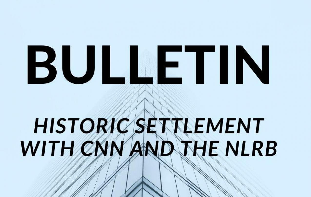 NABET-CWA Locals 11 and 31 reached an historic settlement with CNN and the NLRB