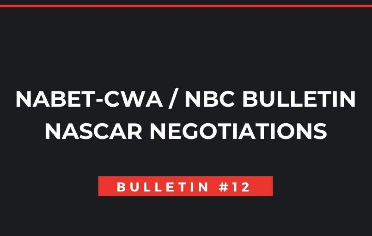 NABET-CWA / NBC NASCAR NEGOTIATIONS - Bulletin #12