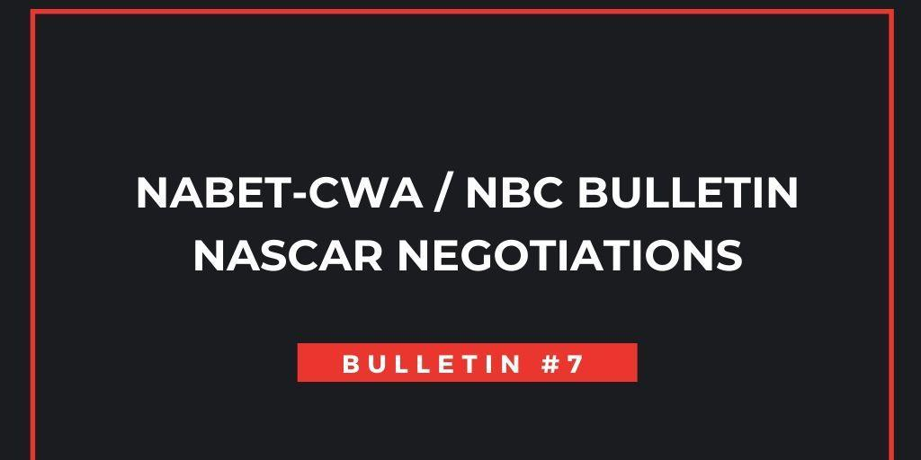 NABET-CWA NBC NASCAR NEGOTIATIONS BULLETIN #7